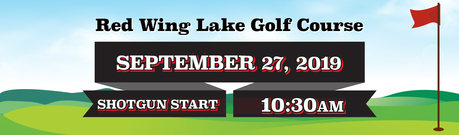 Red Wing Lake Golf Course • September 27, 2019 • Shotgun Start at 10:30am